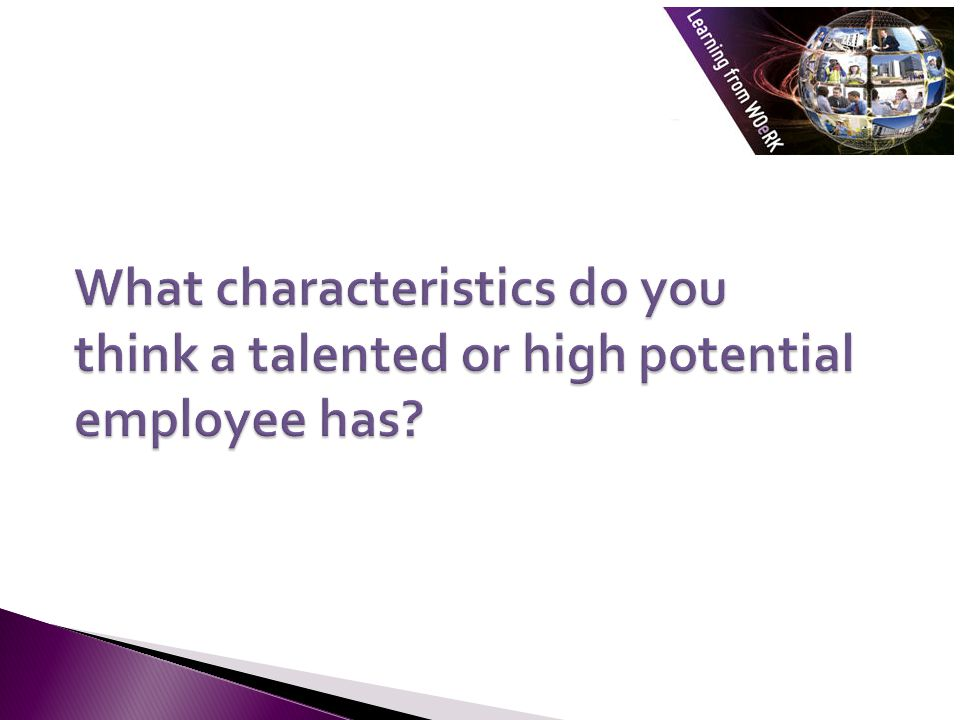 What characteristics do you think a talented or high potential employee has