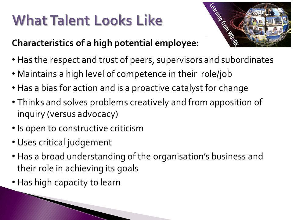 What Talent Looks Like Characteristics of a high potential employee: