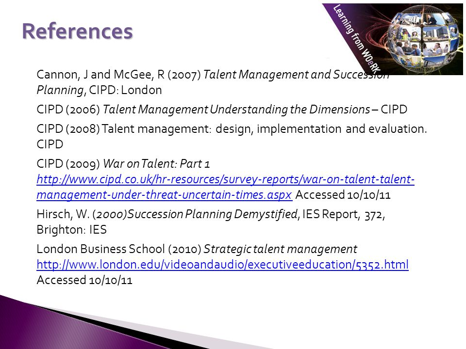 References Cannon, J and McGee, R (2007) Talent Management and Succession Planning, CIPD: London.
