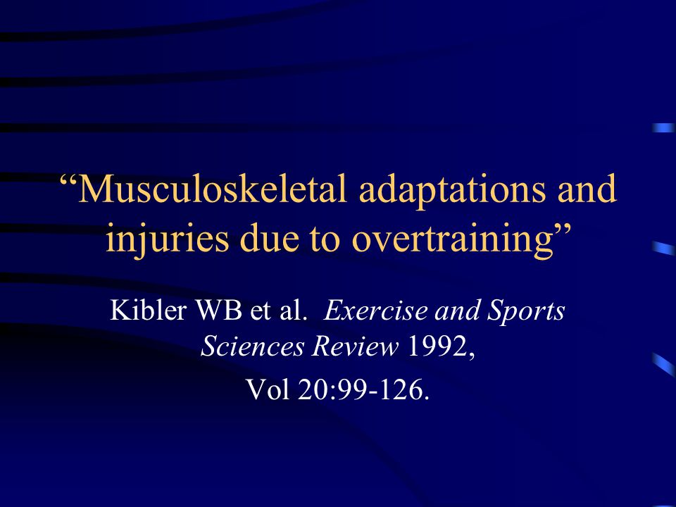 Musculoskeletal adaptations and injuries due to overtraining