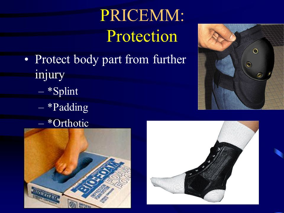 PRICEMM: Protection Protect body part from further injury *Splint