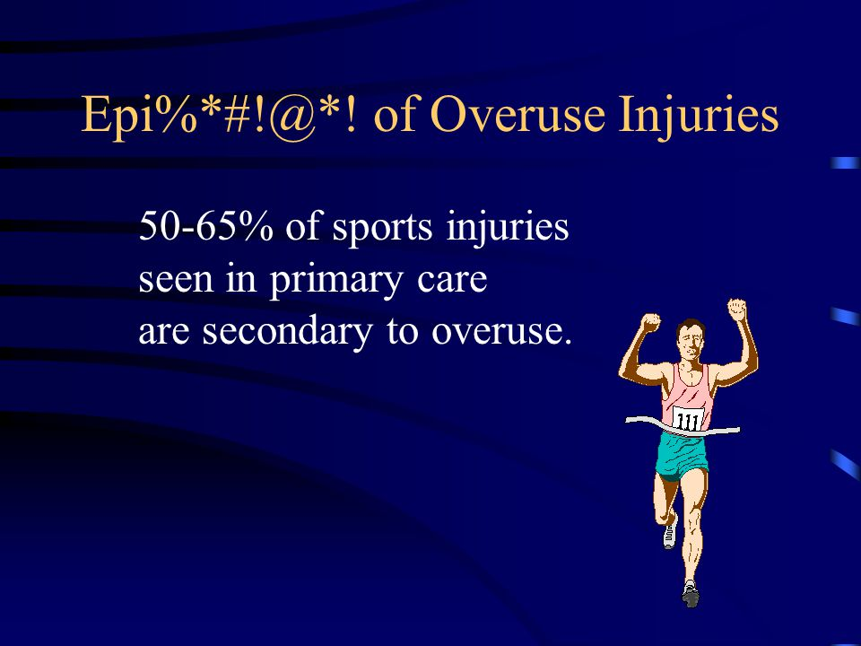 Epi%*#!@*! of Overuse Injuries
