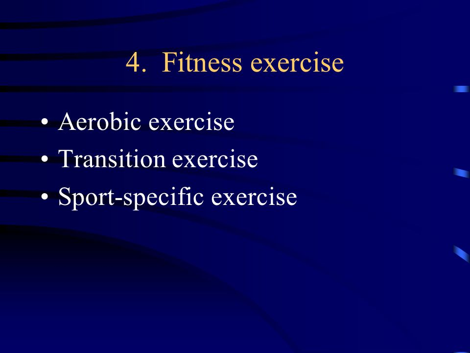 4. Fitness exercise Aerobic exercise Transition exercise