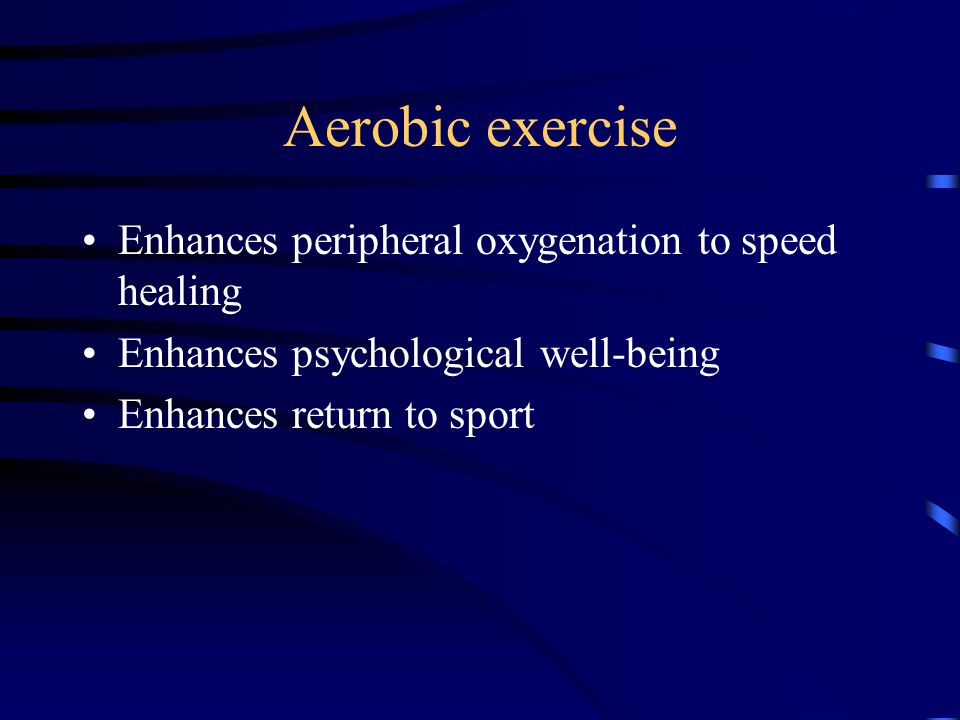 Aerobic exercise Enhances peripheral oxygenation to speed healing