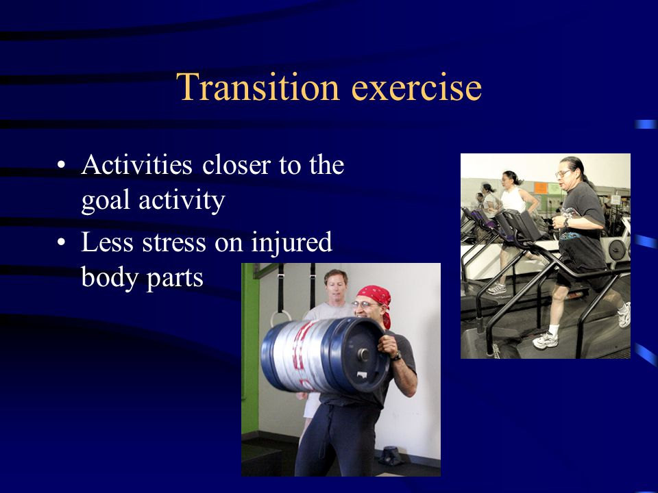 Transition exercise Activities closer to the goal activity