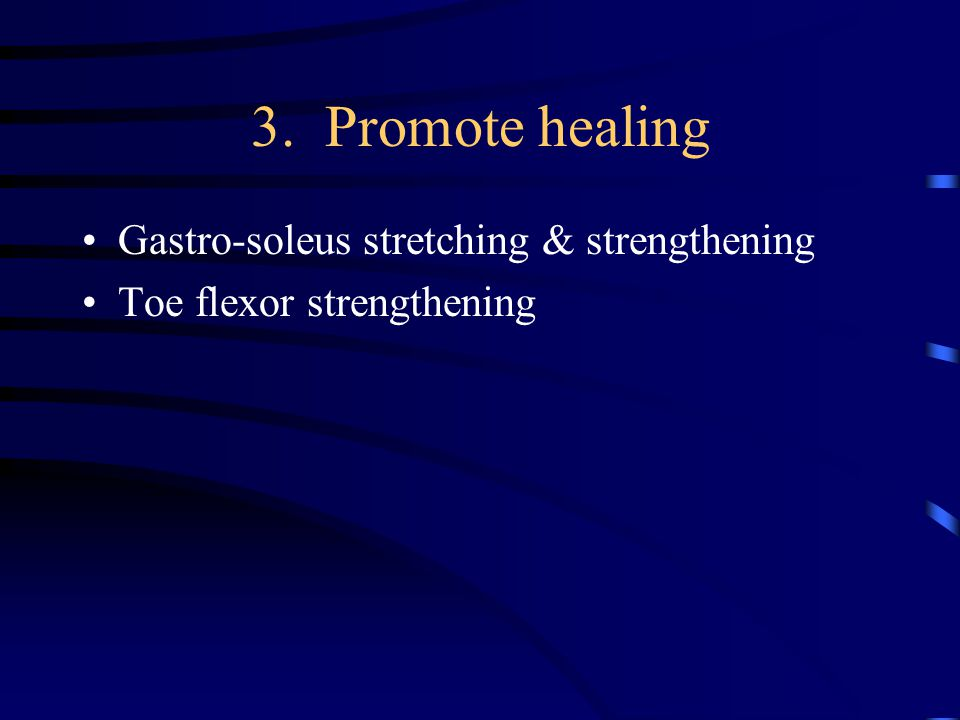 3. Promote healing Gastro-soleus stretching & strengthening