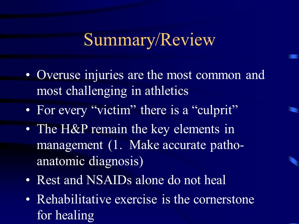 Summary/Review Overuse injuries are the most common and most challenging in athletics. For every victim there is a culprit