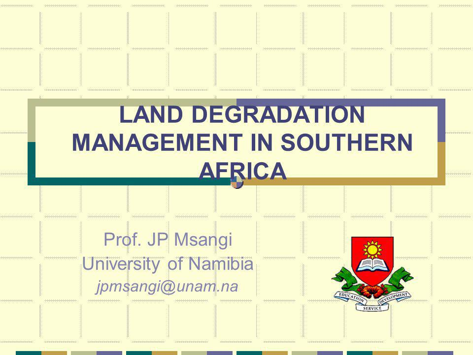 LAND DEGRADATION MANAGEMENT IN SOUTHERN AFRICA