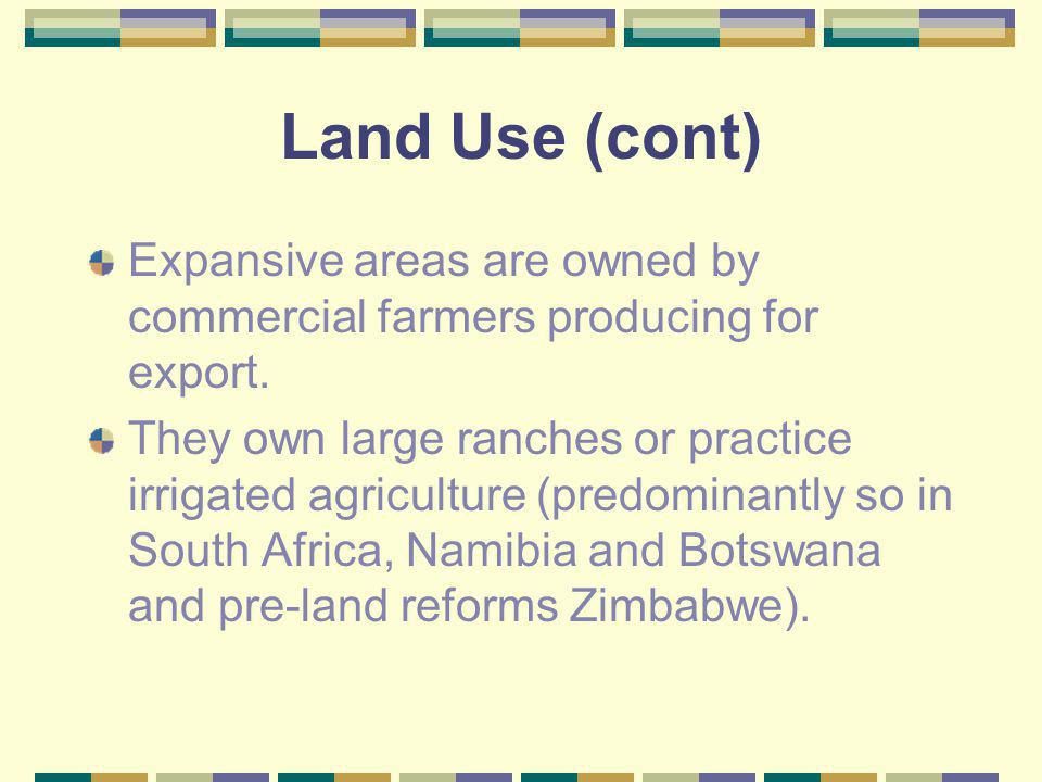 Land Use (cont) Expansive areas are owned by commercial farmers producing for export.