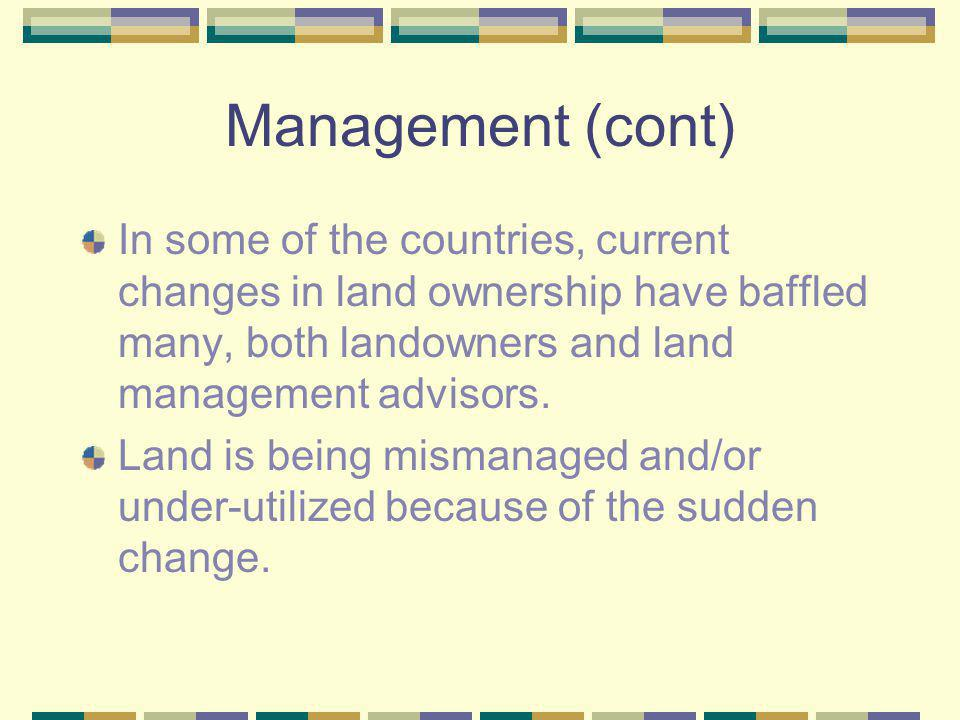 Management (cont) In some of the countries, current changes in land ownership have baffled many, both landowners and land management advisors.