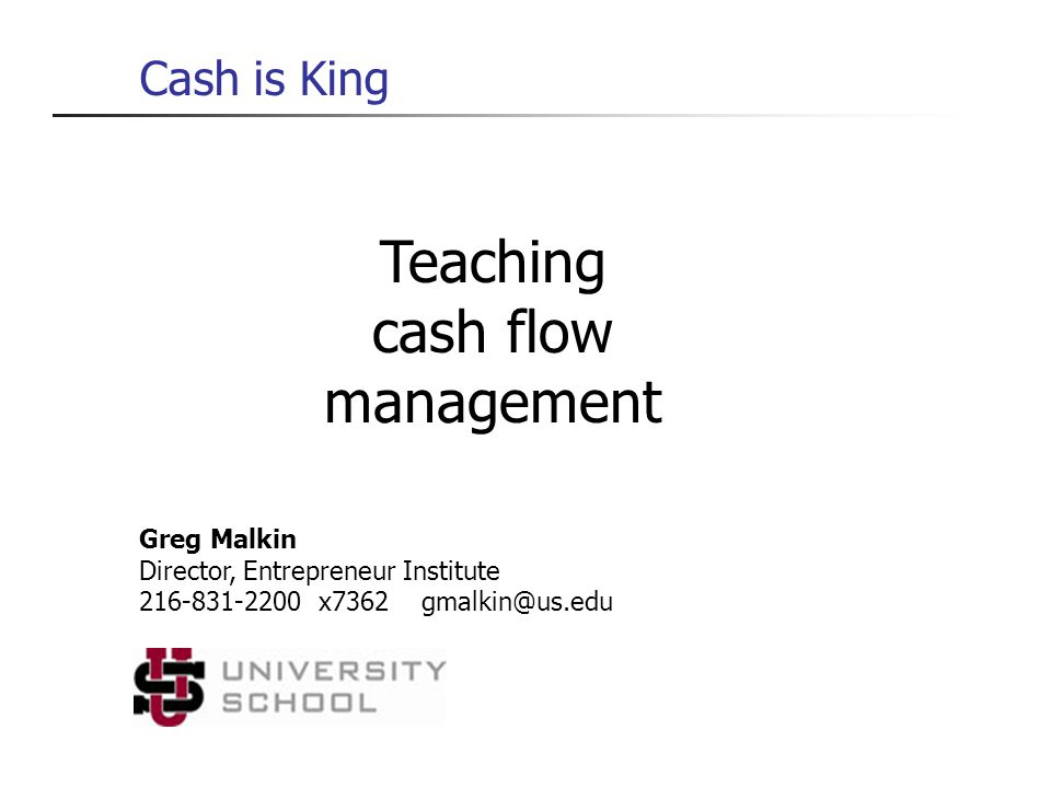 Teaching cash flow management Cash is King Greg Malkin