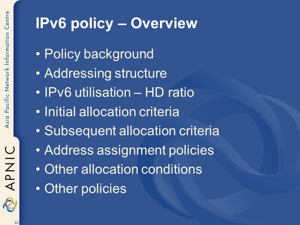 IPv6 policy – Overview Policy background Addressing structure