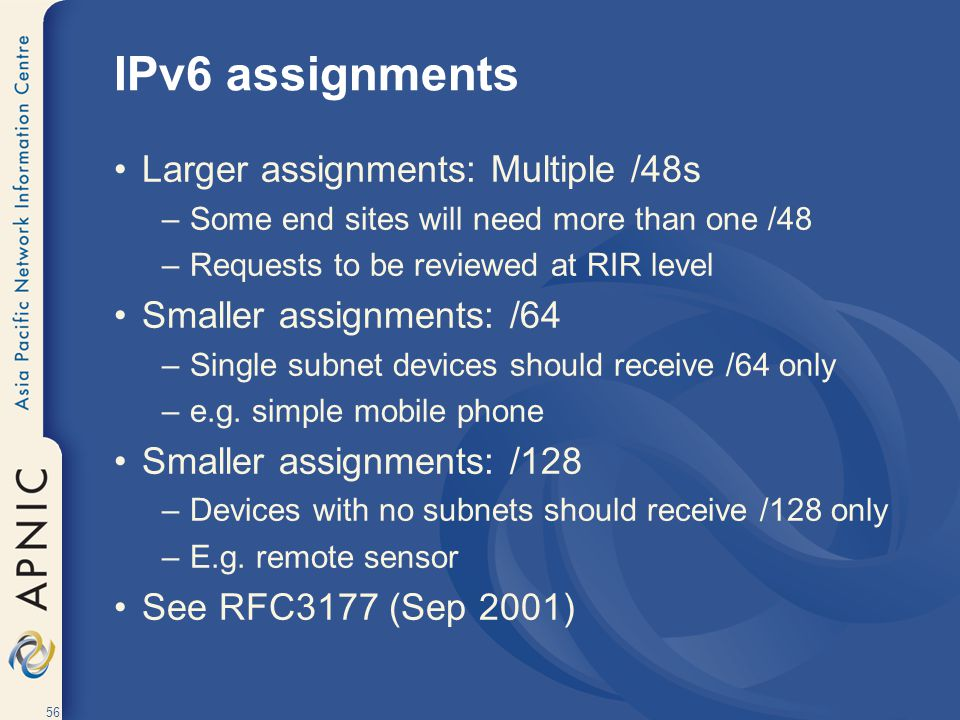 IPv6 assignments Larger assignments: Multiple /48s