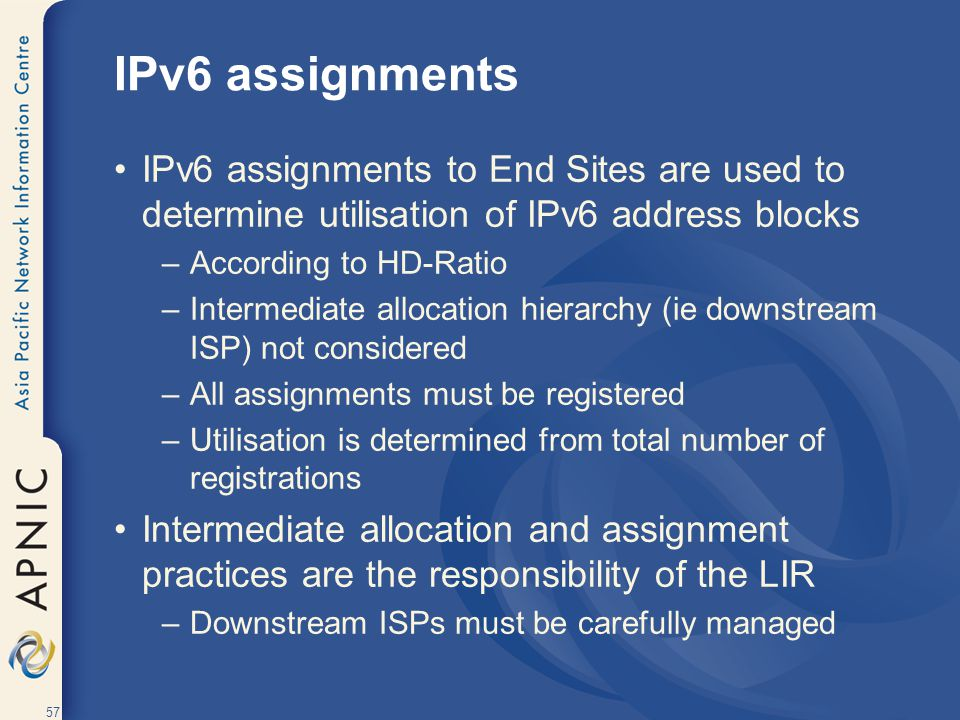 IPv6 assignments IPv6 assignments to End Sites are used to determine utilisation of IPv6 address blocks.