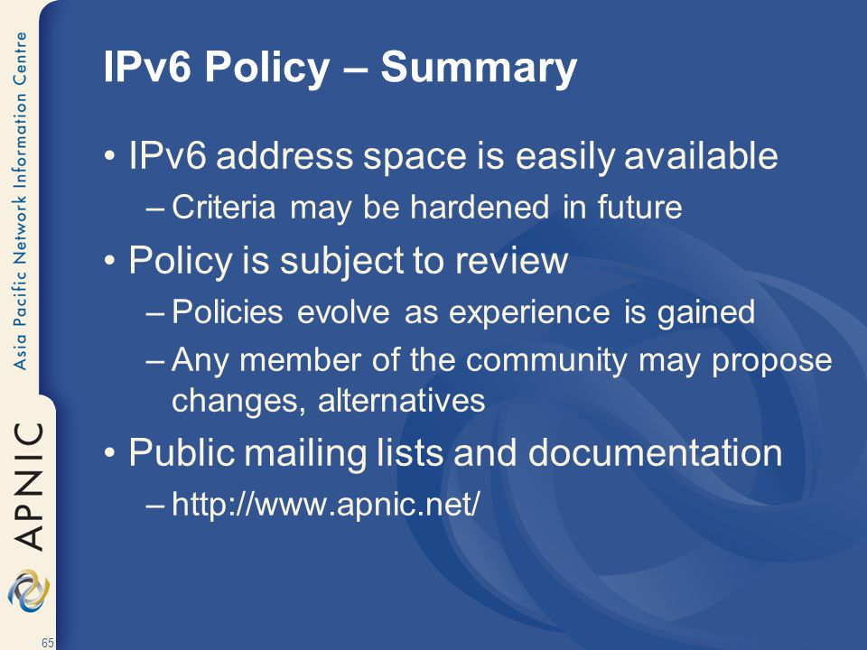 IPv6 Policy – Summary IPv6 address space is easily available