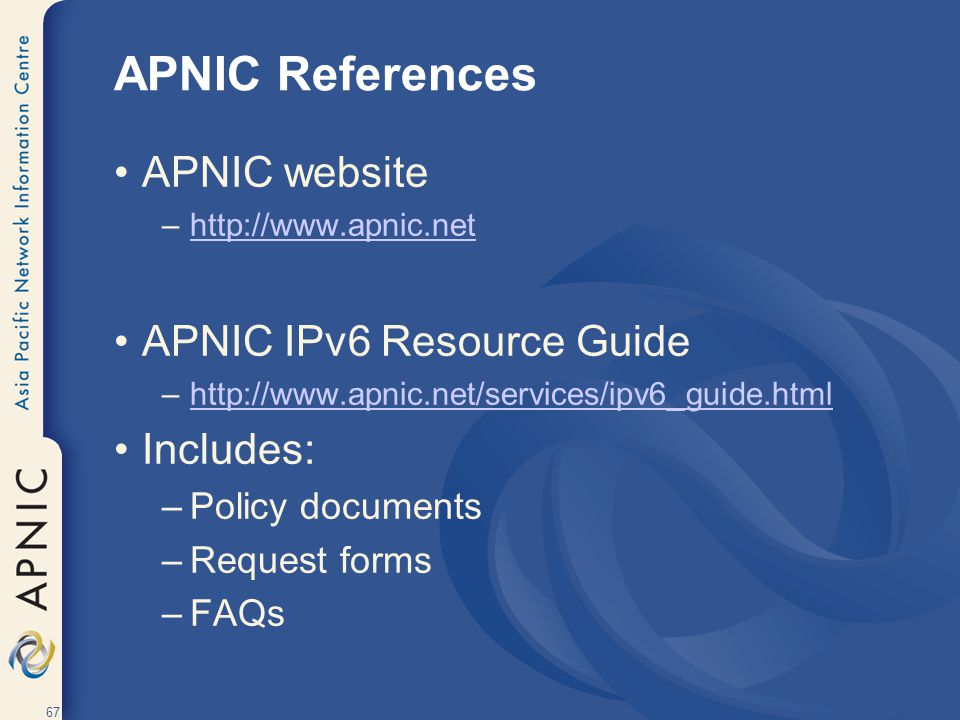 APNIC References APNIC website APNIC IPv6 Resource Guide Includes: