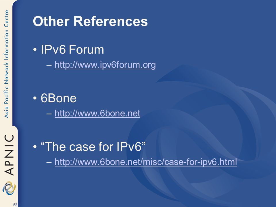 Other References IPv6 Forum 6Bone The case for IPv6
