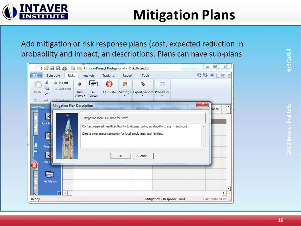 Mitigation Plans Add mitigation or risk response plans (cost, expected reduction in probability and impact, an descriptions. Plans can have sub-plans.