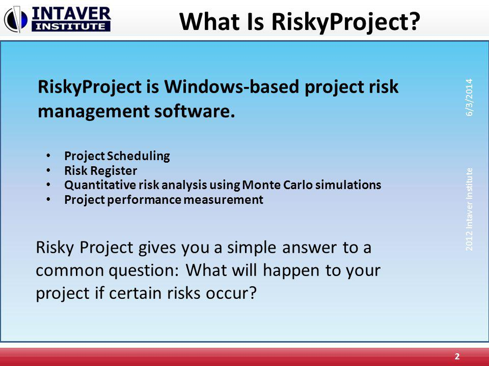 What Is RiskyProject RiskyProject is Windows-based project risk management software. 3/31/2017. Project Scheduling.