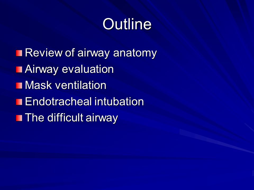Outline Review of airway anatomy Airway evaluation Mask ventilation
