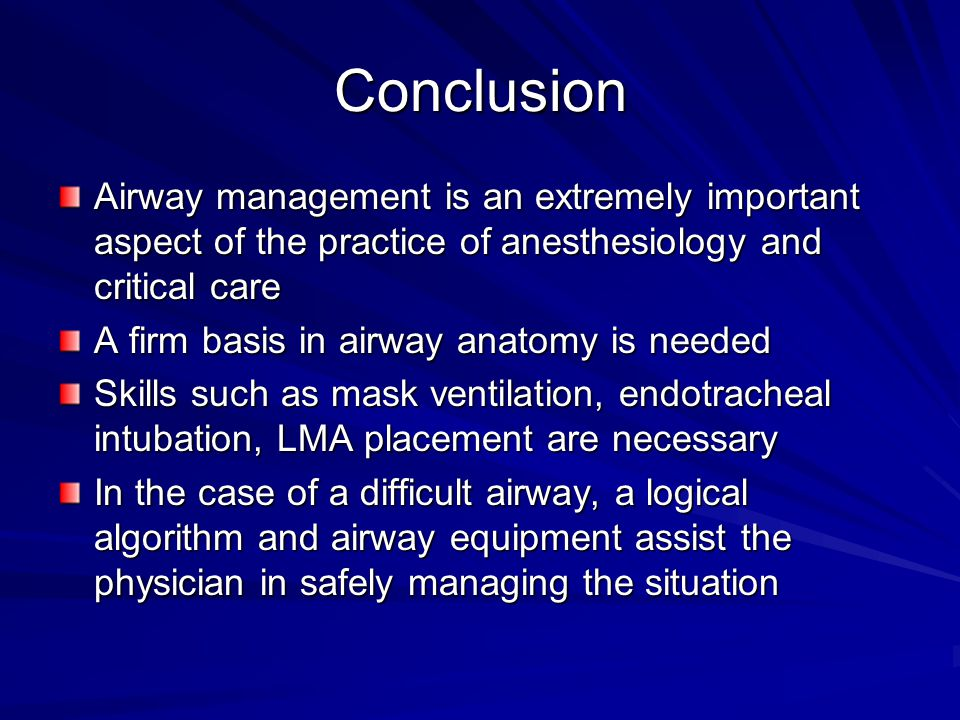 Conclusion Airway management is an extremely important aspect of the practice of anesthesiology and critical care.