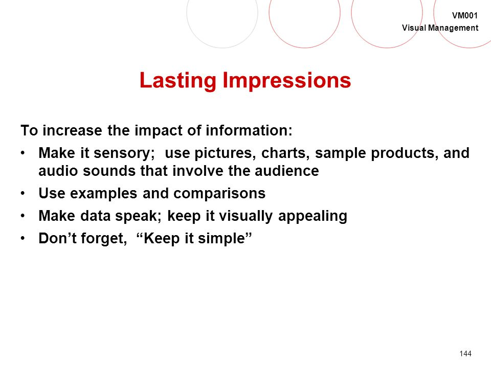 Lasting Impressions To increase the impact of information: