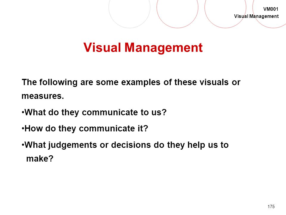 Visual Management The following are some examples of these visuals or measures. What do they communicate to us