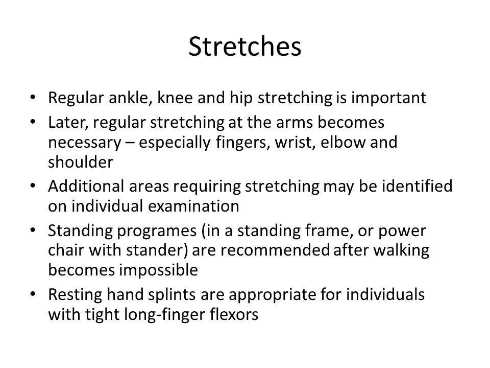 Stretches Regular ankle, knee and hip stretching is important