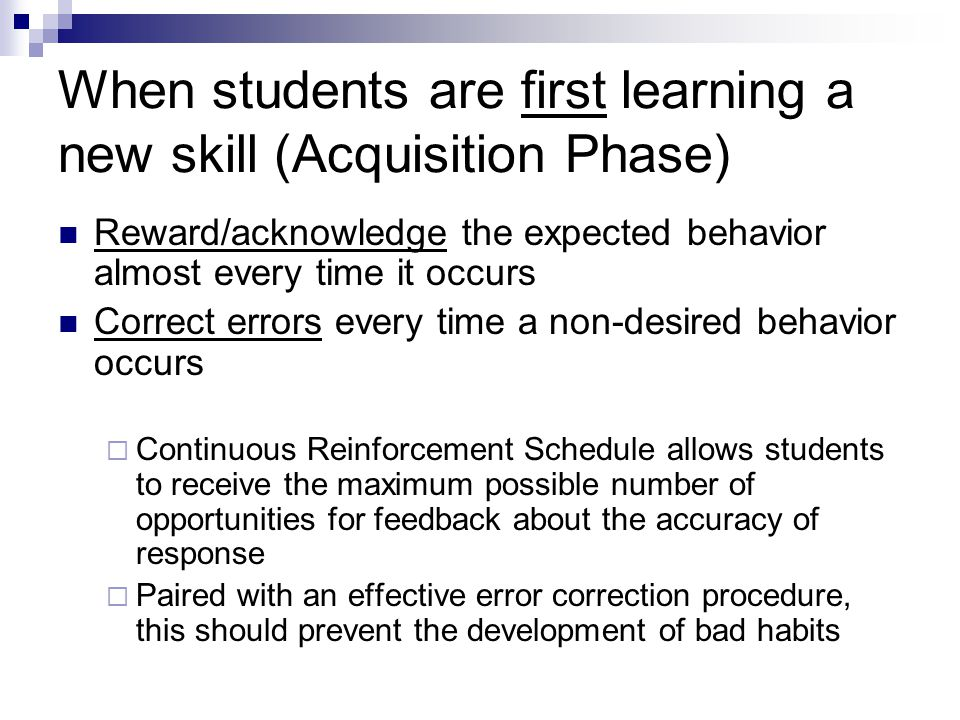 When students are first learning a new skill (Acquisition Phase)