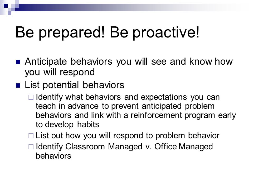 Be prepared! Be proactive!