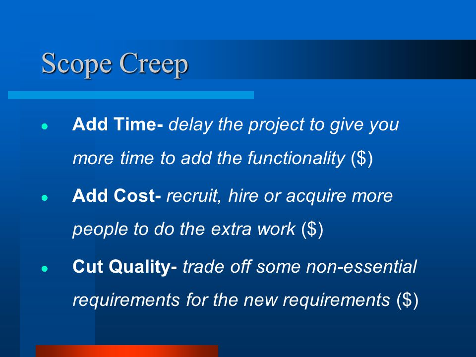Scope Creep Add Time- delay the project to give you more time to add the functionality ($)
