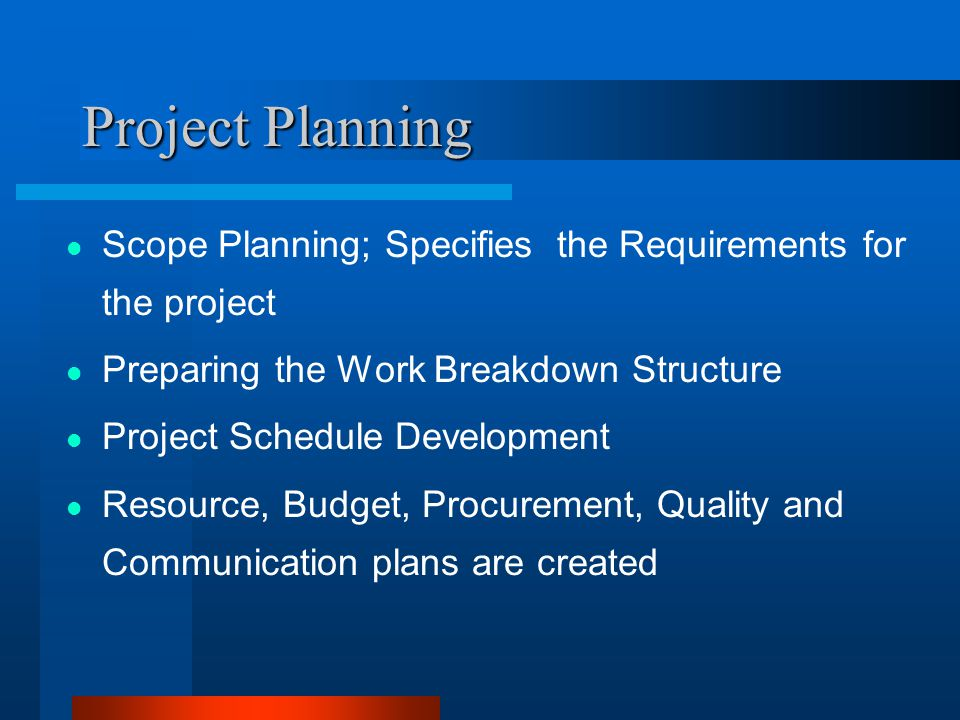 Project Planning Scope Planning; Specifies the Requirements for the project. Preparing the Work Breakdown Structure.