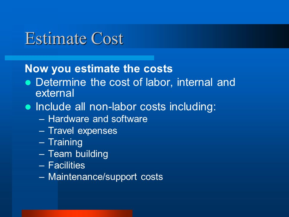 Estimate Cost Now you estimate the costs