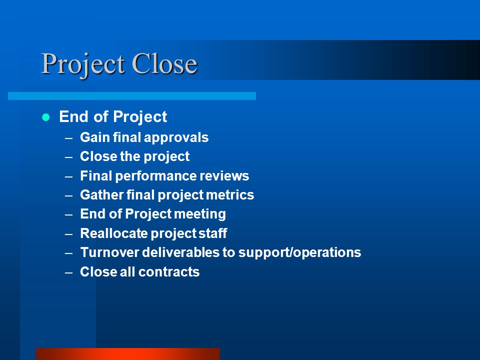 Project Close End of Project Gain final approvals Close the project