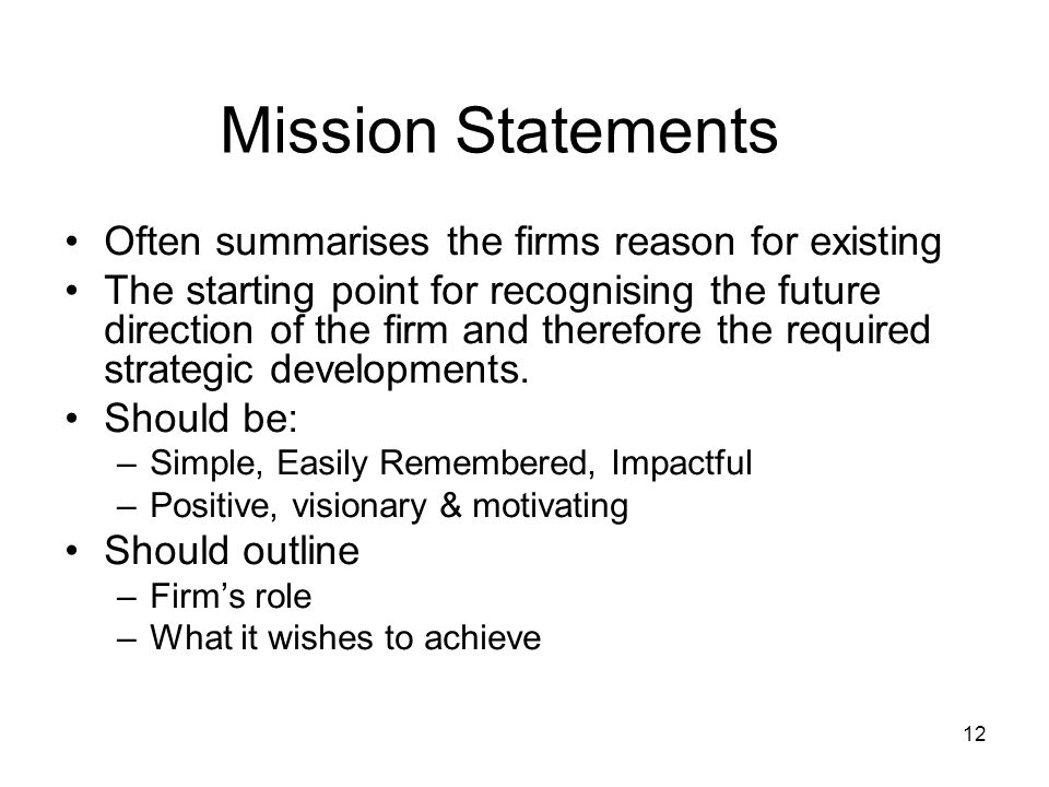 Mission Statements Often summarises the firms reason for existing