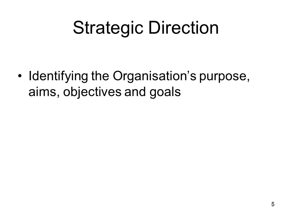 Strategic Direction Identifying the Organisation's purpose, aims, objectives and goals