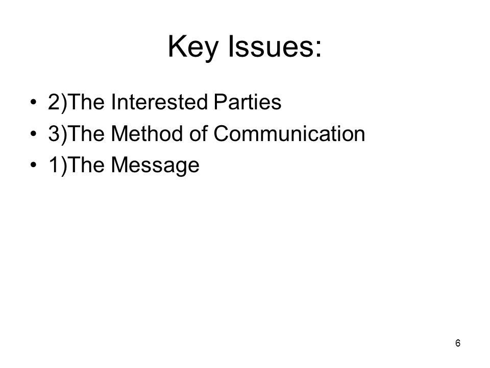 Key Issues: 2)The Interested Parties 3)The Method of Communication
