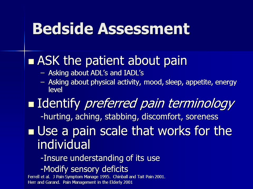 Bedside Assessment ASK the patient about pain