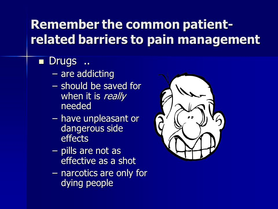 Remember the common patient-related barriers to pain management