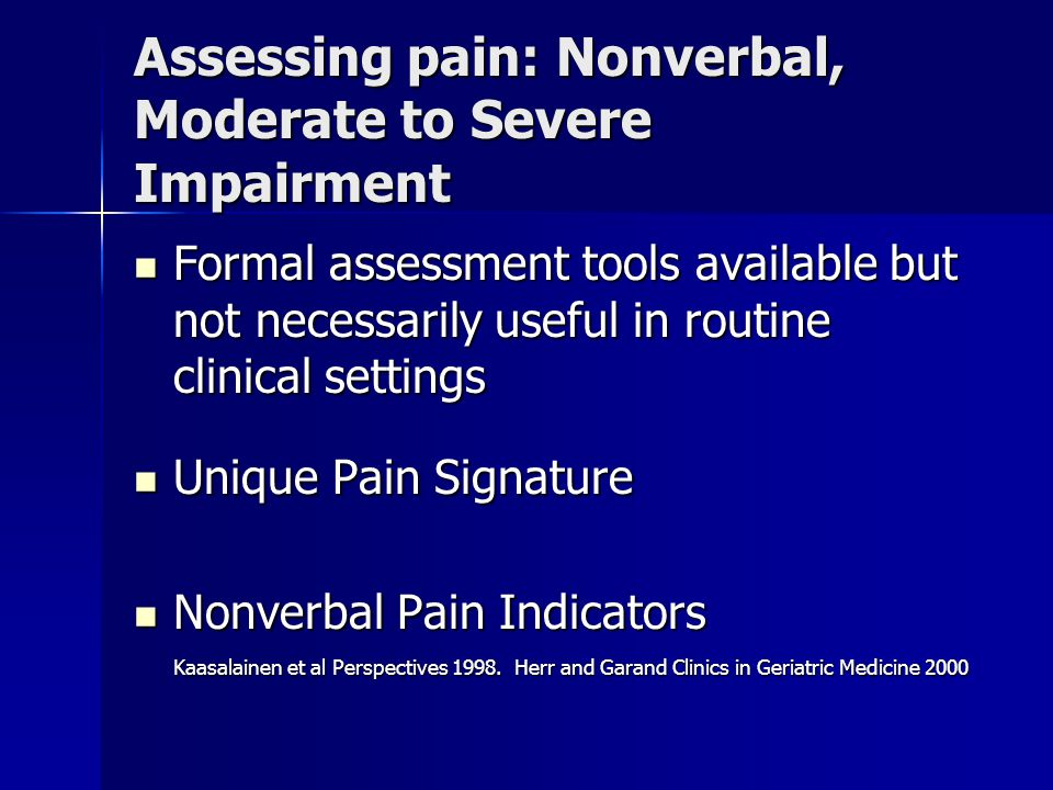 Assessing pain: Nonverbal, Moderate to Severe Impairment