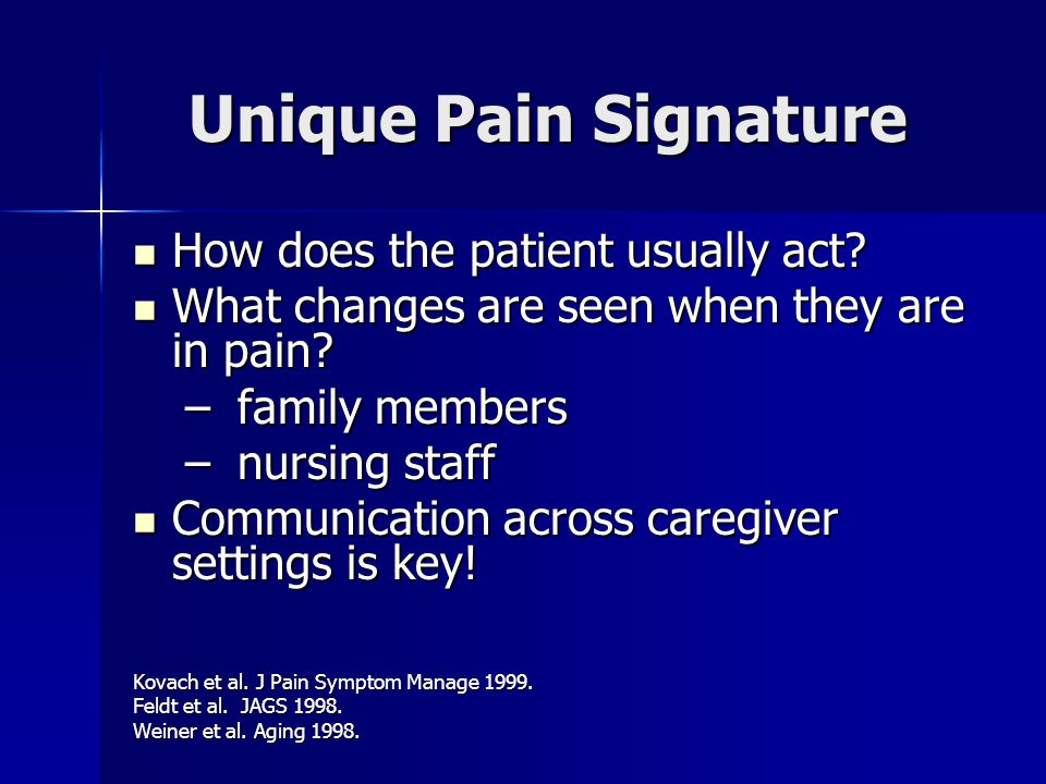 Unique Pain Signature How does the patient usually act