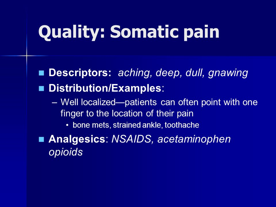 Quality: Somatic pain Descriptors: aching, deep, dull, gnawing