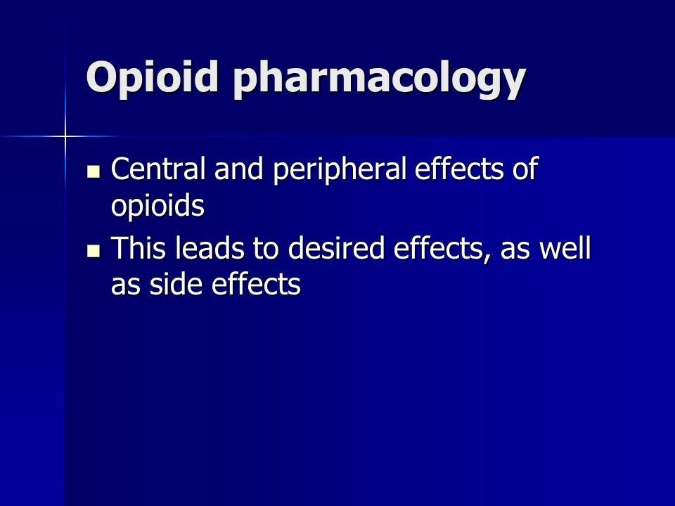 Opioid pharmacology Central and peripheral effects of opioids