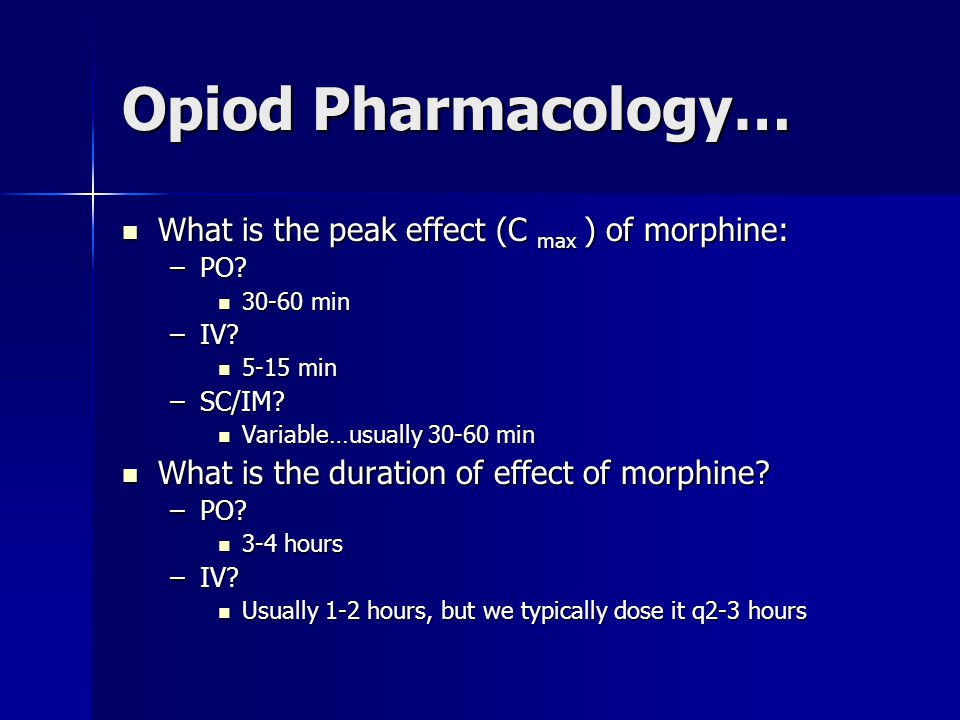 Opiod Pharmacology… What is the peak effect (C max ) of morphine: