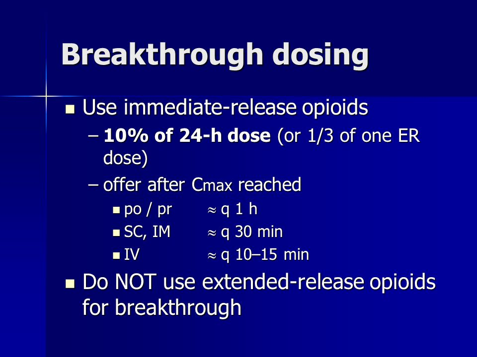Breakthrough dosing Use immediate-release opioids