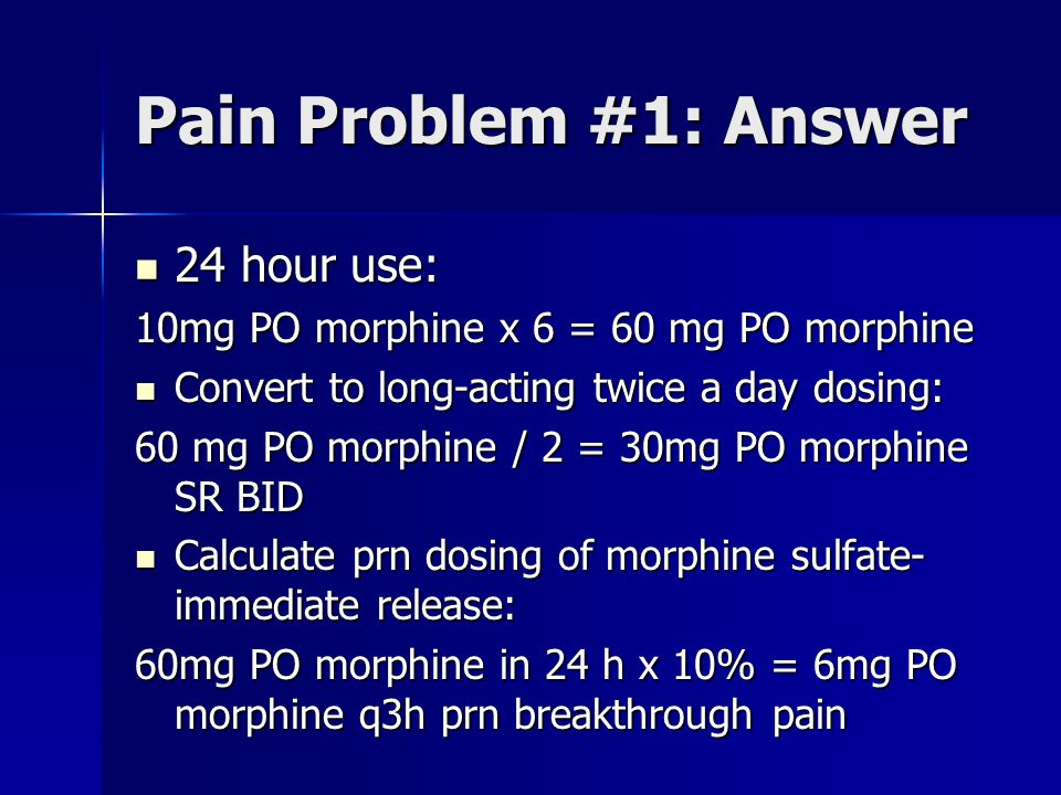 Pain Problem #1: Answer 24 hour use: