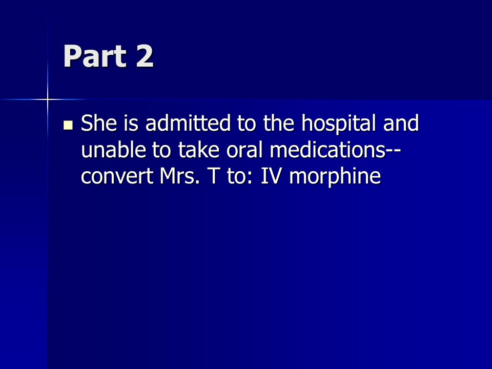 Part 2 She is admitted to the hospital and unable to take oral medications--convert Mrs.