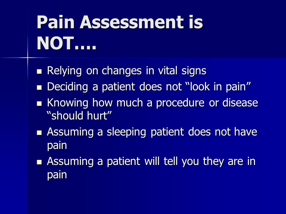Pain Assessment is NOT….