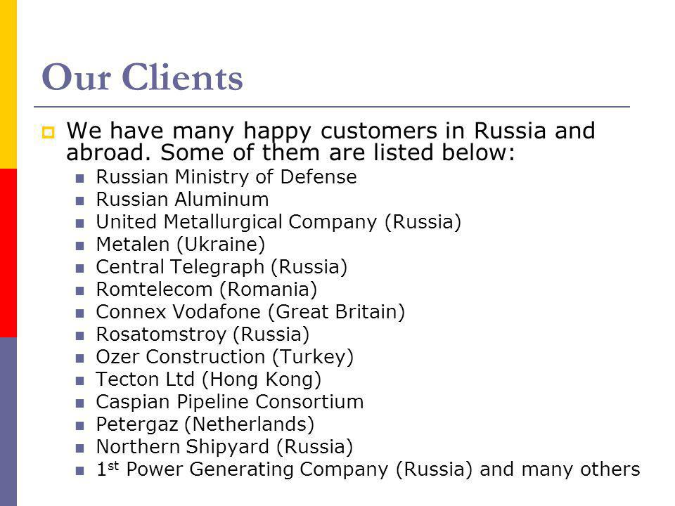 Our Clients We have many happy customers in Russia and abroad. Some of them are listed below: Russian Ministry of Defense.