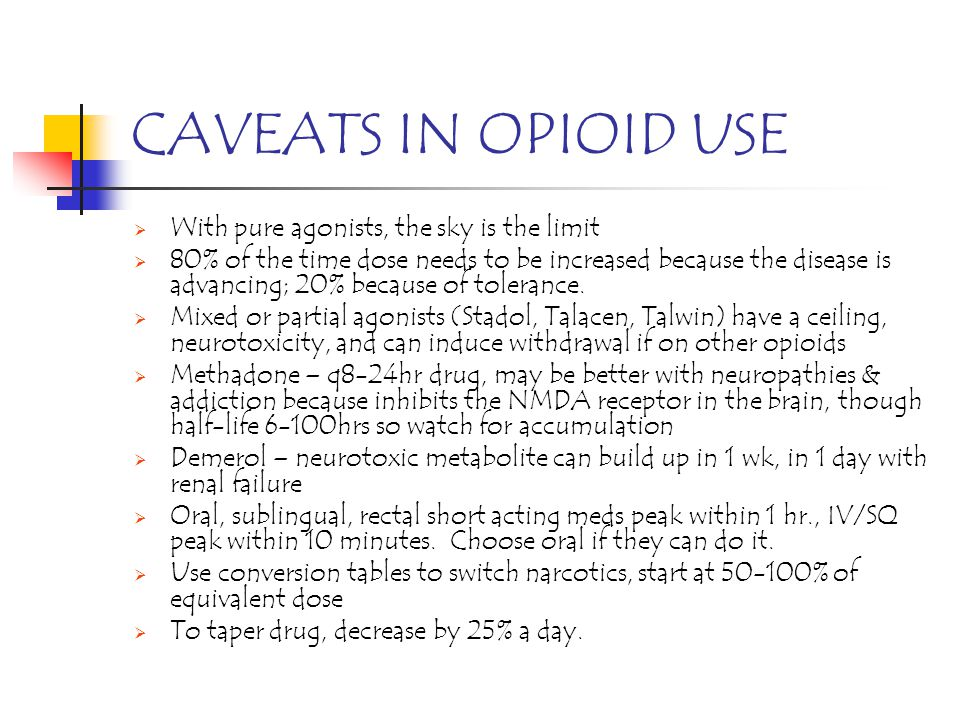 CAVEATS IN OPIOID USE With pure agonists, the sky is the limit
